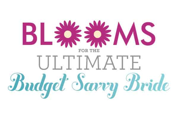 Blooms for the Ultimate Budget Savvy Bride